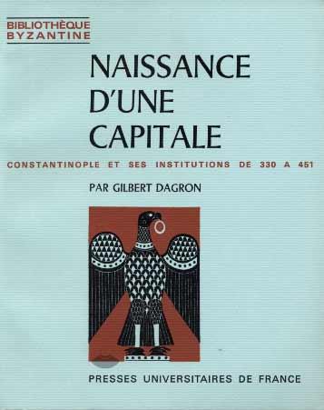 Dagron, Naissance d'une capitale : Constantinople et ses institutions de 330 à 451