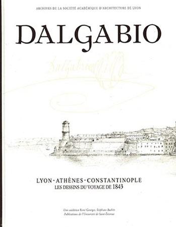 Dalgabio, Lyon-Athènes-Constantinople. Les dessins du voyage de 1843