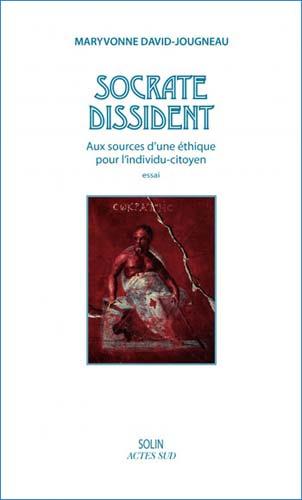 Socrate dissident - Aux sources d'une éthique pour l'individu-citoyen