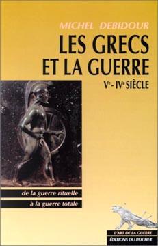 Debidour, Les Grecs et la Guerre : Ve - IVe siècle