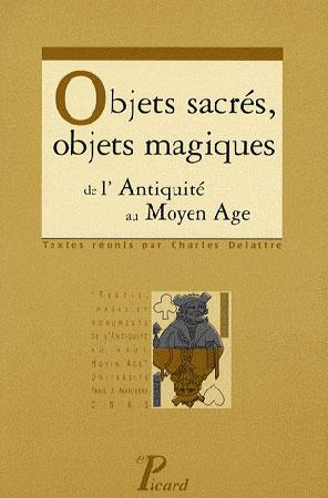Delattre, Objets sacrés, objets magiques. De l'Antiquité au Moyen Age
