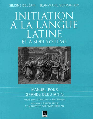 Initiation � la langue latine et � son syst�me. Manuel pour grands d�butants