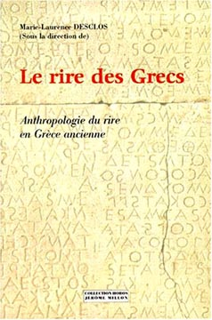 Le rire des Grecs. Anthropologie du rire en Grèce ancienne