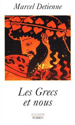 Les Grecs et nous. Anthropologie compar�e de la Gr�ce ancienne
