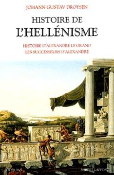 Droysen, Histoire de l'hellénisme. Histoire d'Alexandre le Grand, les successeurs d'Alexandre