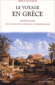 Le voyage en Grèce. Anthologie du Moyen Age à l'époque contemporaine
