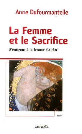 Dufourmantelle, La Femme et le Sacrifice. D'Antigone à la femme d'à côté