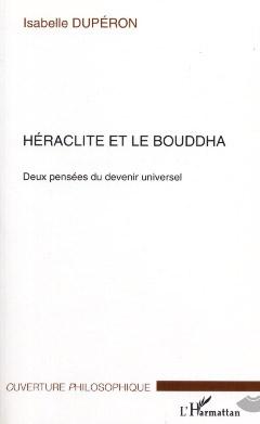 Héraclite et le bouddha. Deux pensées du devenir universel
