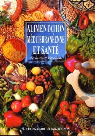Alimentation méditerranéenne et santé. 250 Recettes & 150 auteurs