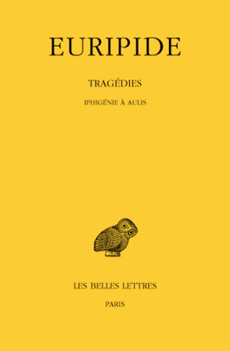 Trag&eacute;dies. T7, 1re partie: Iphig&eacute;nie &agrave; Aulis