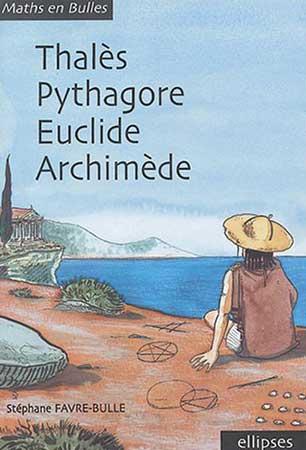 Favre-Bulle, Thalès, Pythagore, Euclide, Archimède