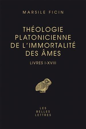 Théologie platonicienne de l'immortalité des âmes. Livres I-XVIII