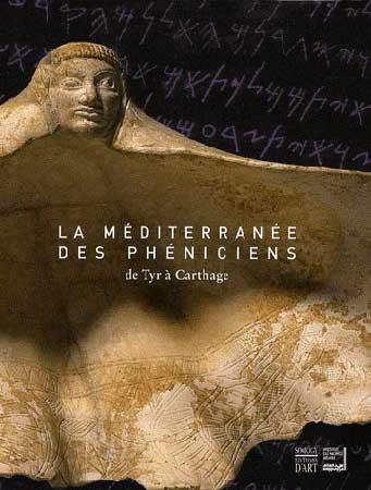 La Méditerranée des Phéniciens. De Tyr à Carthage