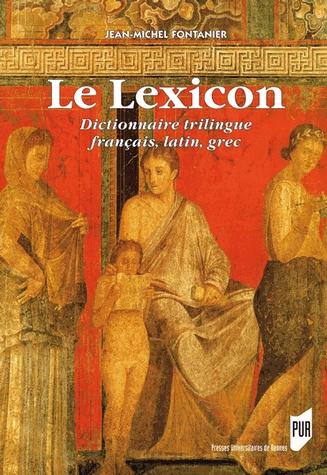 Le Lexicon. Dictionnaire trilingue latin-franηais-grec