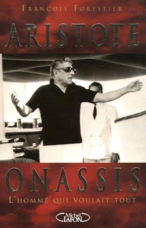 Forestier, Aristote Onassis, l'homme qui voulait tout
