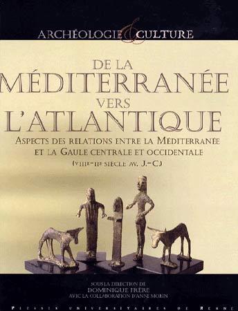 De la Méditerranée vers l'Atlantique. Aspects des relations entre la Méditerranée et la Gaule centrale et occidentale (VIIIe-IIe siècle av J-C)