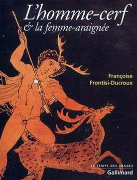 Frontisi-Ducroux, L'homme-cerf & la femme-araignée
