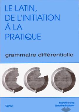 Le latin, de l'initiation ΰ la pratique, vol. 1. Grammaire diffιrentielle