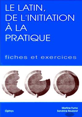 Le latin, de l'initiation ΰ la pratique, vol. 2. Fiches et exercices