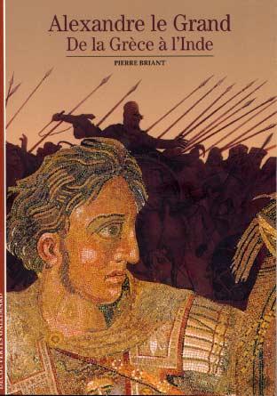Briant, Alexandre le grand. De la Grèce à l'Inde