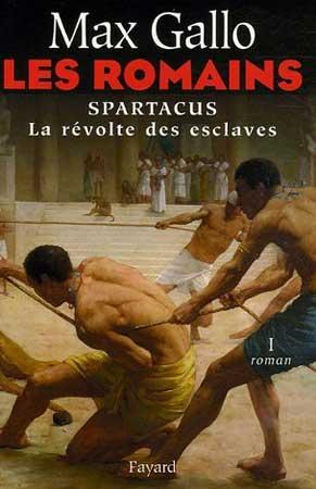 Gallo, Les Romains T1 : Spartacus. La Révolte des esclaves