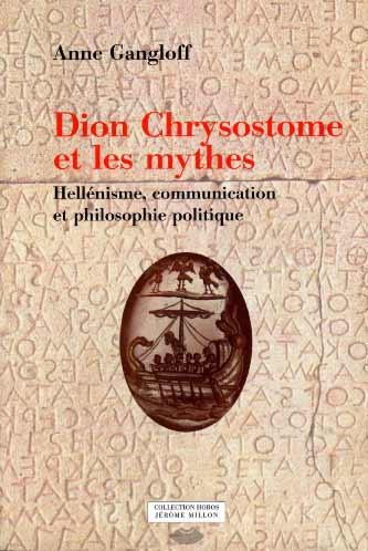 Gangloff, Dion Chrysostome et les mythes. Hellénisme, communication et philosophie politique