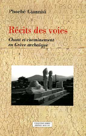 R�cits des voies. Chants et cheminements en Gr�ce archa�que