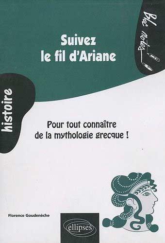 Goudenèche, Suivez le fil d'Ariane. Pour tout connaître de la mythologie grecque