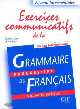 Grammaire progressive du français - Niveau intermédiaire - Exercices communicatifs