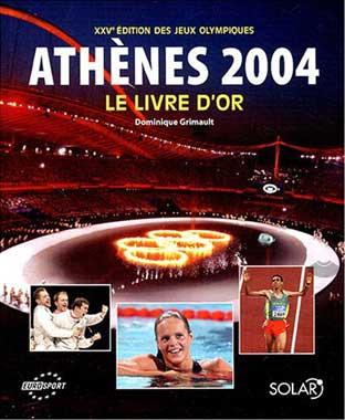 Athènes 2004. Le livre d'or des Jeux Olympiques