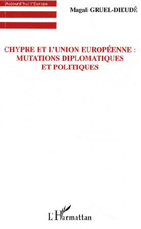 Gruel-Dieudé, Chypre et l'Union européenne : mutations diplomatiques et politiques