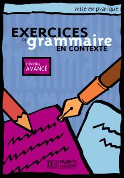 Hachette, Exercices de grammaire en contexte - Niveau avancé