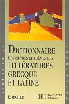 Dictionnaire des oeuvres et thèmes de la littérature grecque et latine