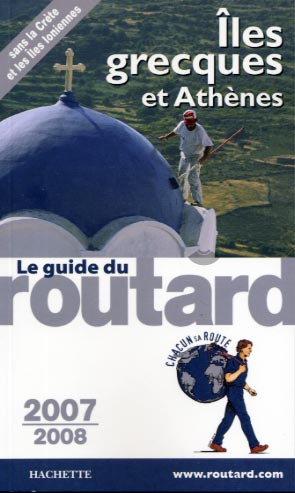 Guide du Routard. Iles grecques et Ath�nes 2007-2008