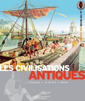 Les civilisations antiques. Les Egyptiens, Les Grecs, Les Romains