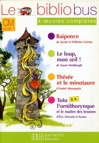 Hachette, Le bibliobus CM. 4 oeuvres complètes : Raiponce. Le loup mon oeil.  Thésée et le minotaure. Toto l'ornithorynque