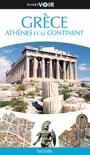 Guide Voir Gr&egrave;ce. Ath&egrave;nes et le continent