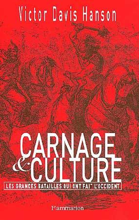 Carnage et culture. Les grandes batailles qui ont fait l'Occident