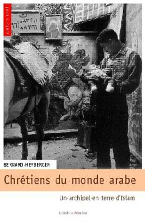 Chrétiens du monde arabe. Un archipel en terre d' Islam