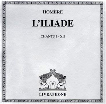 Homère, L'Iliade Chants I-XIII