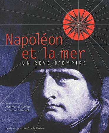 Napol�on et la mer. Un r�ve d'empire