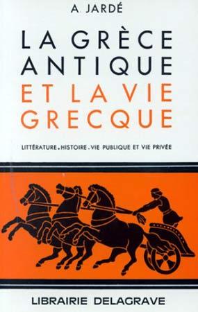 Jardé, La Grèce antique et la vie grecque