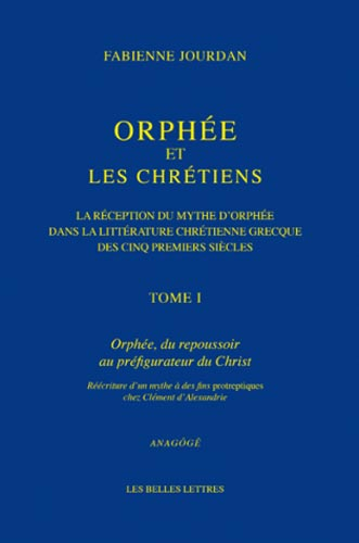 Jourdan, Orphe et les Chrtiens I. La rception du mythe d'Orphe dans la littrature chrtienne