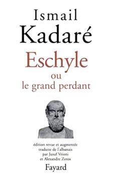 Kadaré, Eschyle ou le grand perdant