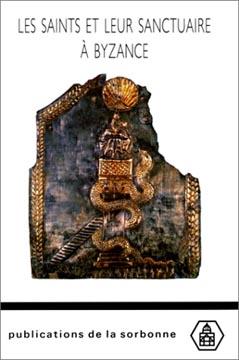 Kaplan, Les saints et leur sanctuaire à Byzance