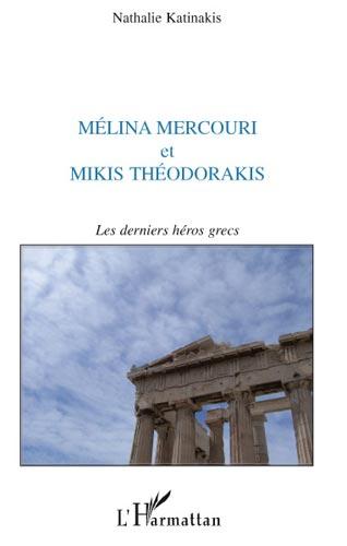 Mélina Mercouri et Mikis Théodorakis. Les derniers héros grecs