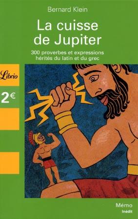 La cuisse de Jupiter. 300 proverbes et expressions h�rit�s du latin et du grec