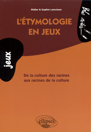 L'tymologie en jeux. De la culture des racines aux racines de la culture