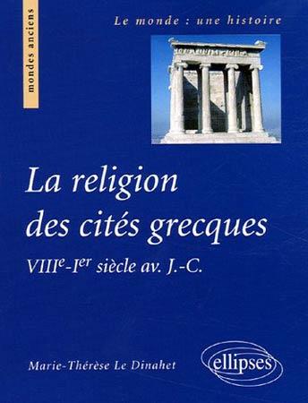 La religion des cités grecques. VIIIe-Ier siècle avant J-C