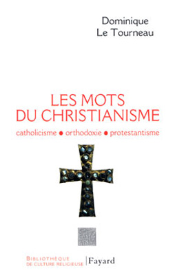 Les mots du christianisme. Catholicisme, protestantisme, orthodoxie